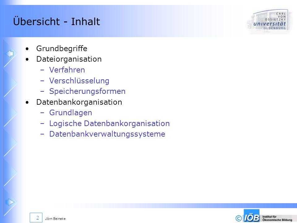 © Jörn Beineke 2 Übersicht - Inhalt Grundbegriffe Dateiorganisation –Verfahren –Verschlüsselung –Speicherungsformen Datenbankorganisation –Grundlagen
