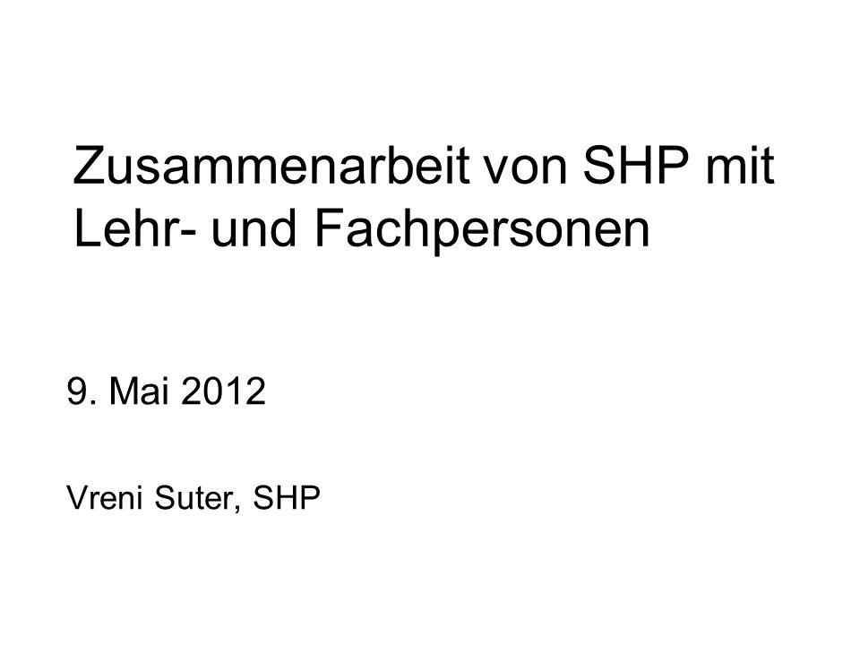 Zusammenarbeit von SHP mit Lehr- und Fachpersonen 9. Mai 2012 Vreni Suter, SHP