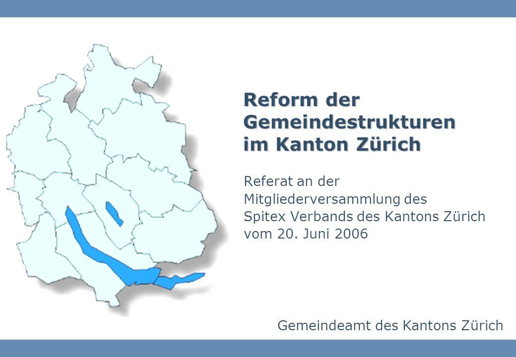 Gemeindeamt des Kantons Zürich Reform der Gemeindestrukturen im Kanton Zürich Referat an der Mitgliederversammlung des Spitex Verbands des Kantons Zürich vom 20.