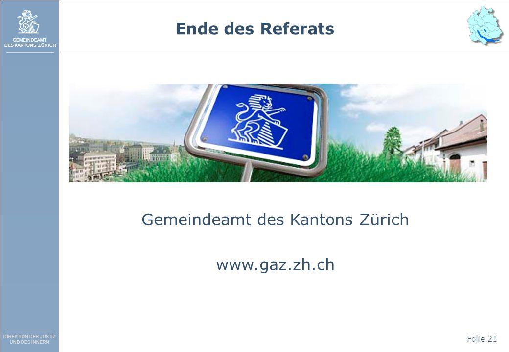 GEMEINDEAMT DES KANTONS ZÜRICH DIREKTION DER JUSTIZ UND DES INNERN Folie 21 Gemeindeamt des Kantons Zürich www.gaz.zh.ch Ende des Referats