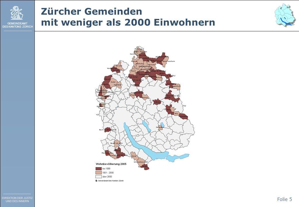 GEMEINDEAMT DES KANTONS ZÜRICH DIREKTION DER JUSTIZ UND DES INNERN Folie 5 Zürcher Gemeinden mit weniger als 2000 Einwohnern