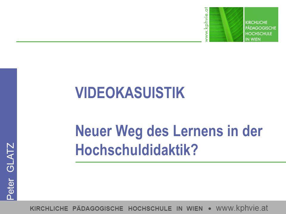 KIRCHLICHE PÄDAGOGISCHE HOCHSCHULE IN WIEN www.kphvie.at VIDEOKASUISTIK Neuer Weg des Lernens in der Hochschuldidaktik.