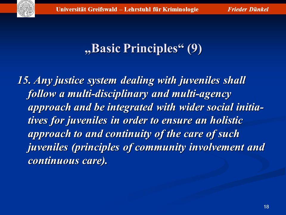 Universität Greifswald – Lehrstuhl für KriminologieFrieder Dünkel 18 Basic Principles (9)Basic Principles (9) 15. Any justice system dealing with juve