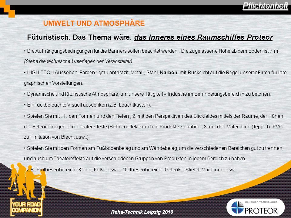 Reha-Technik Leipzig 2010 Füturistisch : das Thema wäre Das Inneres eines Raumschiffes Die technologische Aspekte zur Geltung bringen ² Pflichtenheft und dafür Bereiche für jede Produktkategorie machen UMWELT UND ATMOSPHÄRE
