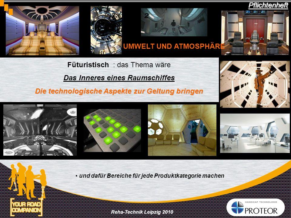 Reha-Technik Leipzig 2010 Füturistisch : das Thema wäre Das Inneres eines Raumschiffes Die technologische Aspekte zur Geltung bringen ² Pflichtenheft