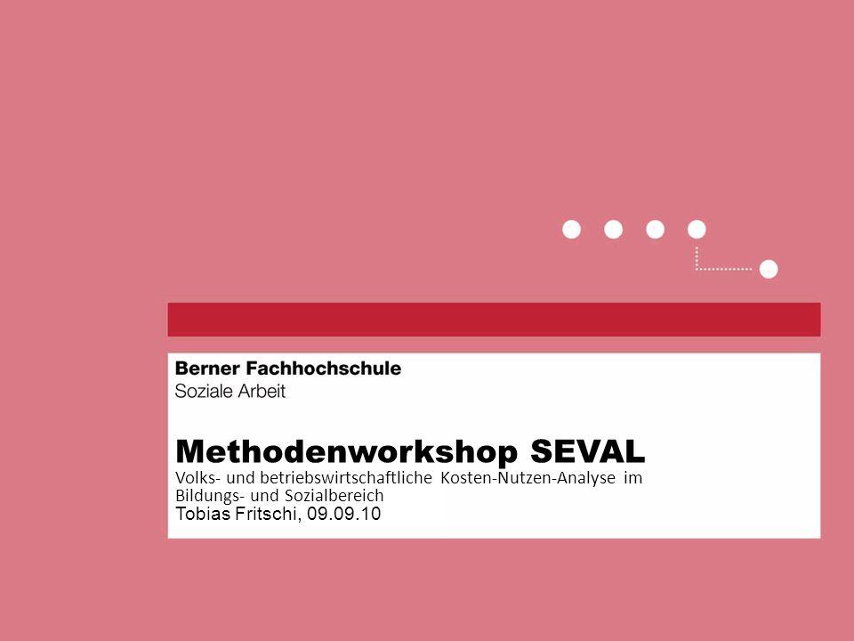Methodenworkshop SEVAL Volks- und betriebswirtschaftliche Kosten-Nutzen-Analyse im Bildungs- und Sozialbereich Tobias Fritschi, 09.09.10