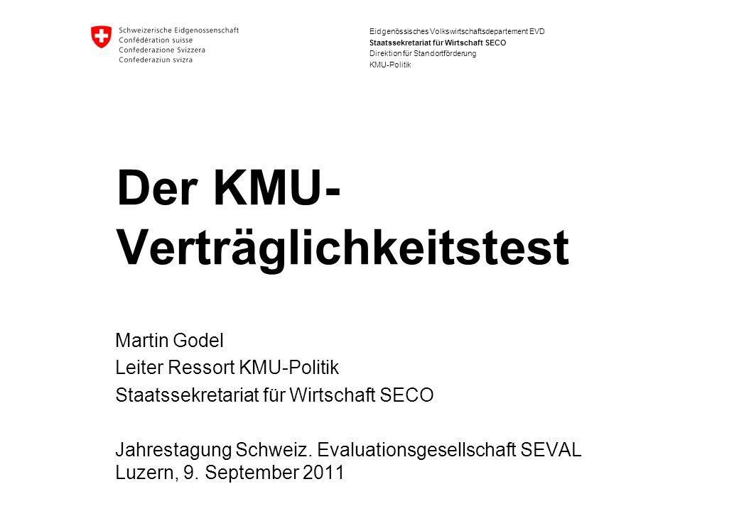 Eidgenössisches Volkswirtschaftsdepartement EVD Staatssekretariat für Wirtschaft SECO Der KMU- Verträglichkeitstest Martin Godel Leiter Ressort KMU-Politik Staatssekretariat für Wirtschaft SECO Jahrestagung Schweiz.