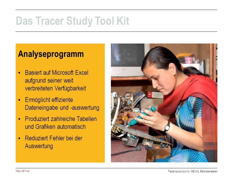 Tracer study tool kit - SEVAL Methodenatelier HELVETAS Analyseprogramm Basiert auf Microsoft Excel aufgrund seiner weit verbreiteten Verfügbarkeit Erm