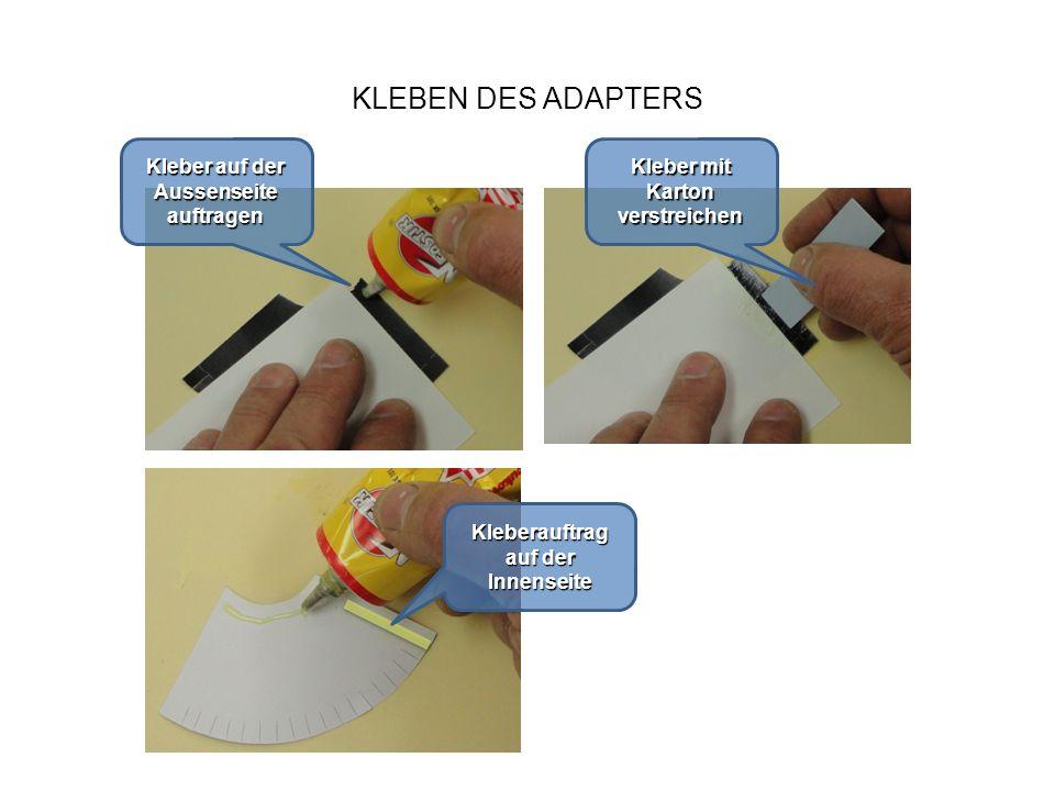 KLEBEN DES ADAPTERS Kleber auf der Aussenseite auftragen Kleber mit Karton verstreichen Kleberauftrag auf der Innenseite