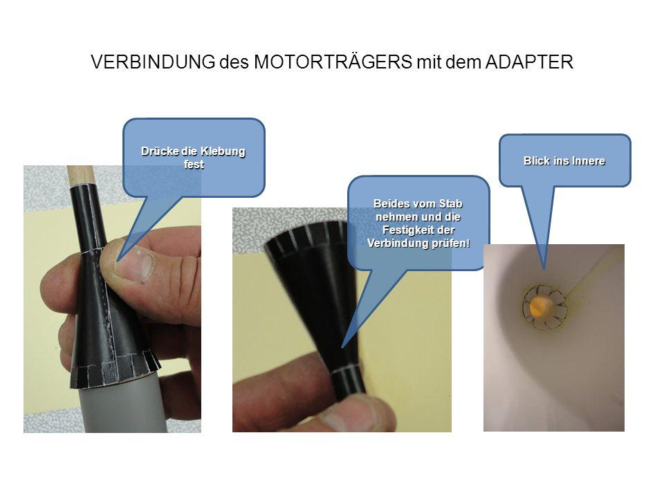 VERBINDUNG des MOTORTRÄGERS mit dem ADAPTER Drücke die Klebung fest Beides vom Stab nehmen und die Festigkeit der Verbindung prüfen ! Blick ins Innere