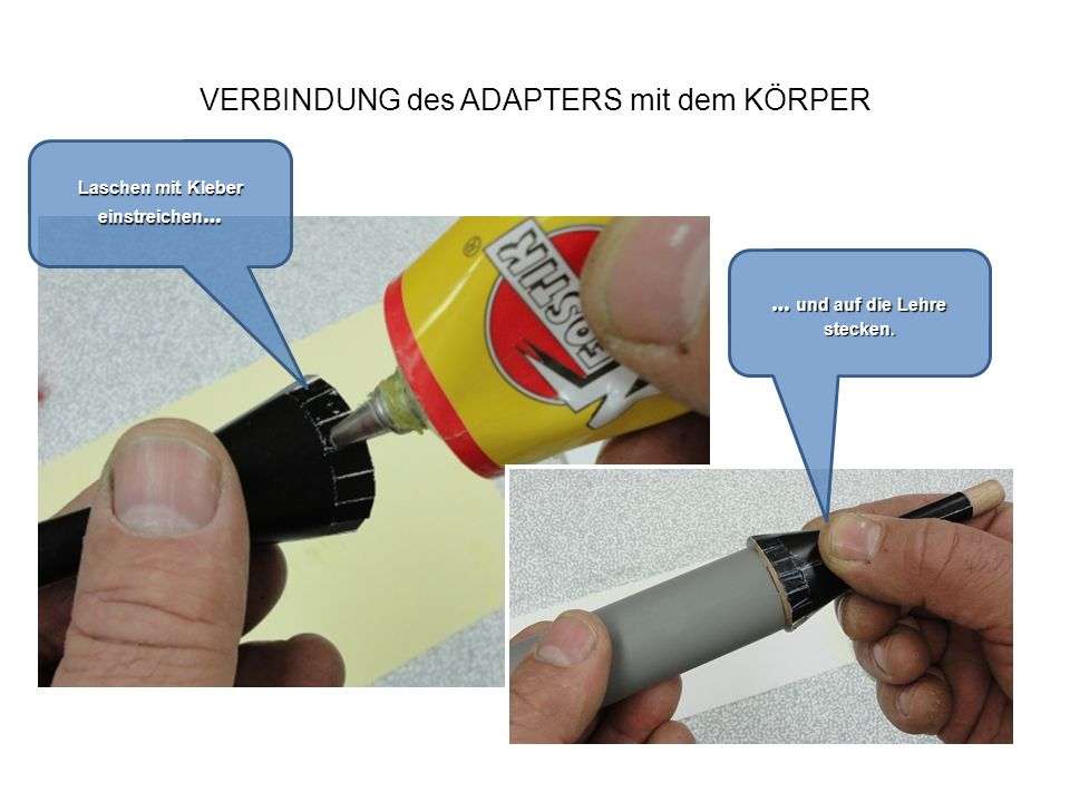 VERBINDUNG des ADAPTERS mit dem KÖRPER Auch hier Kleber auftragen und mit dem Karton verstreichen.
