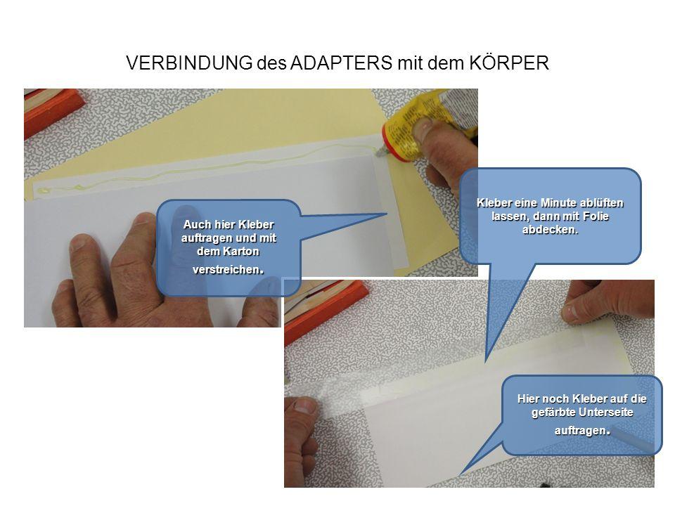 VERBINDUNG des ADAPTERS mit dem KÖRPER Auch hier Kleber auftragen und mit dem Karton verstreichen. Kleber eine Minute ablüften lassen, dann mit Folie