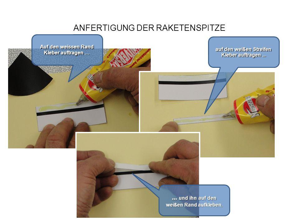 ANFERTIGUNG DER RAKETENSPITZE Auf den weißen Streifen erneut Kleber auftragen und mit dem Karton verstreichen.