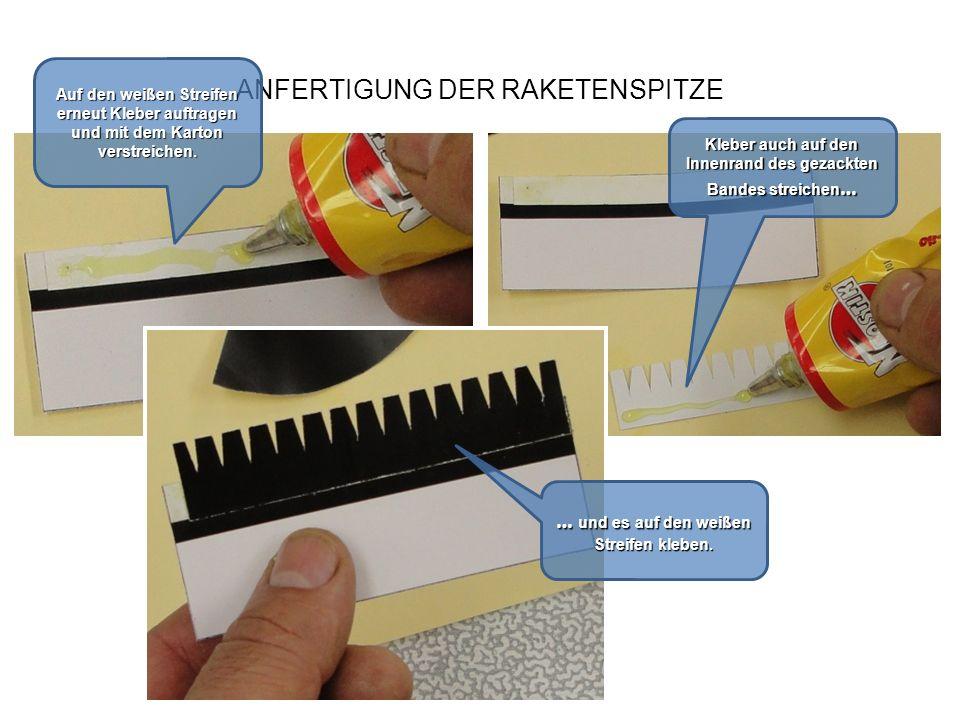 ANFERTIGUNG DER RAKETENSPITZE Auf den weißen Streifen erneut Kleber auftragen und mit dem Karton verstreichen. Kleber auch auf den Innenrand des gezac