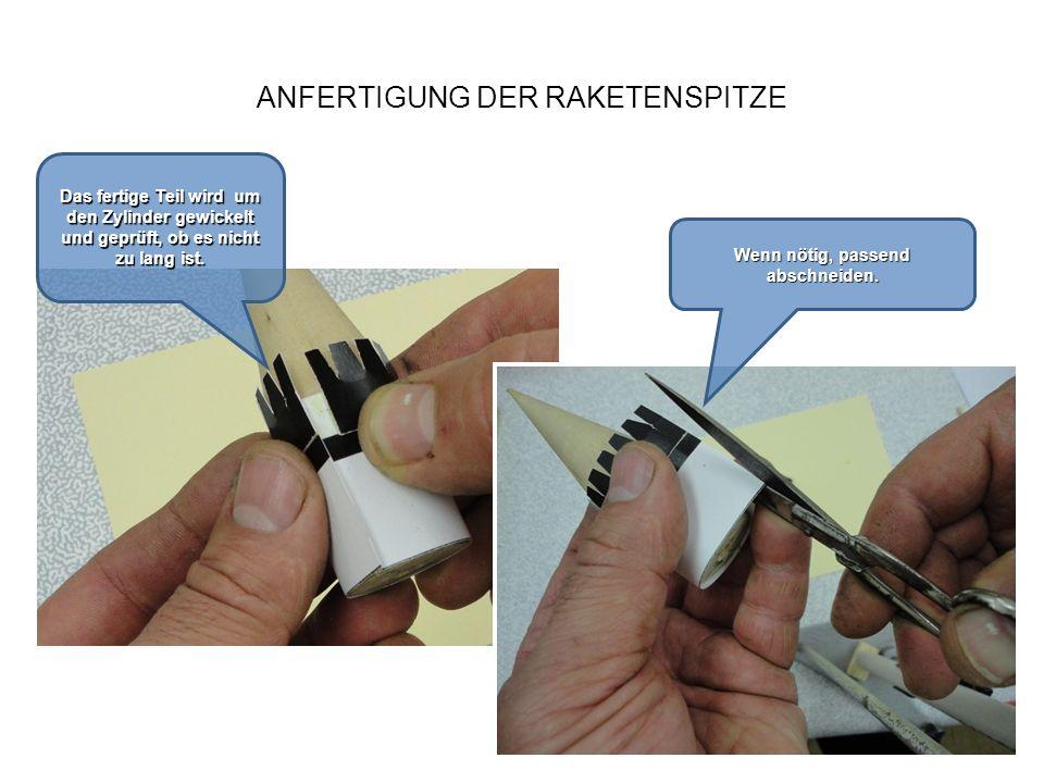 ANFERTIGUNG DER RAKETENSPITZE Das fertige Teil wird um den Zylinder gewickelt und geprüft, ob es nicht zu lang ist. Wenn nötig, passend abschneiden.