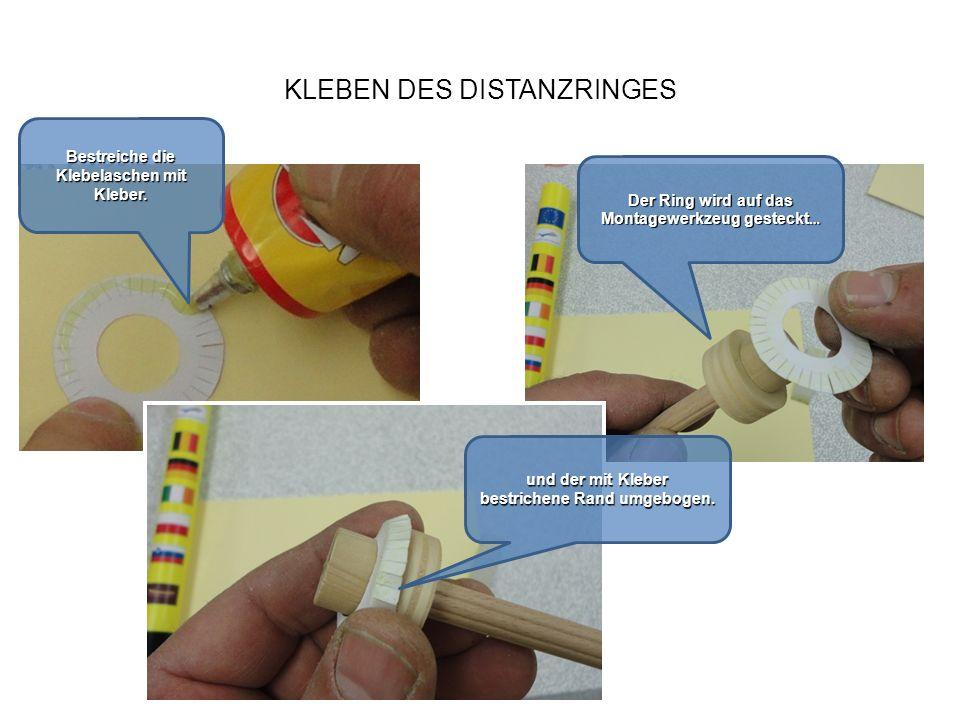 KLEBEN DES DISTANZRINGES Der Ring wird auf das Montagewerkzeug gesteckt … Bestreiche die Klebelaschen mit Kleber. und der mit Kleber bestrichene Rand