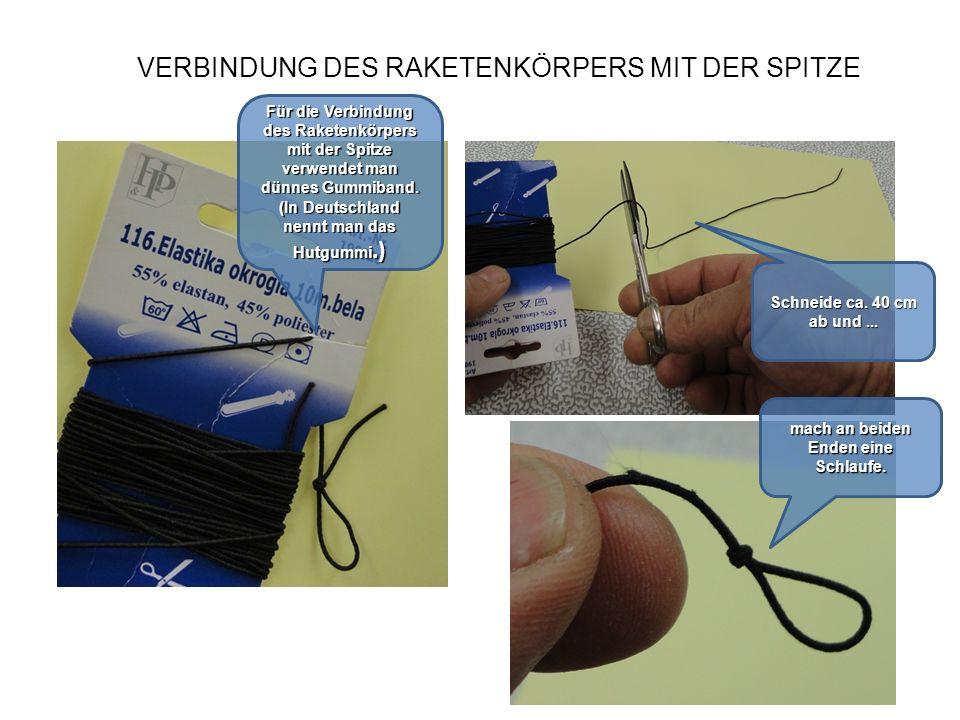 VERBINDUNG DES RAKETENKÖRPERS MIT DER SPITZE Für die Verbindung des Raketenkörpers mit der Spitze verwendet man dünnes Gummiband. (In Deutschland nenn