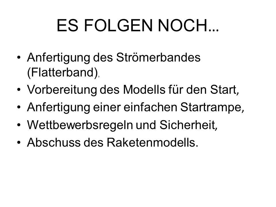 ES FOLGEN NOCH … Anfertigung des Strömerbandes (Flatterband), Vorbereitung des Modells für den Start, Anfertigung einer einfachen Startrampe, Wettbewe