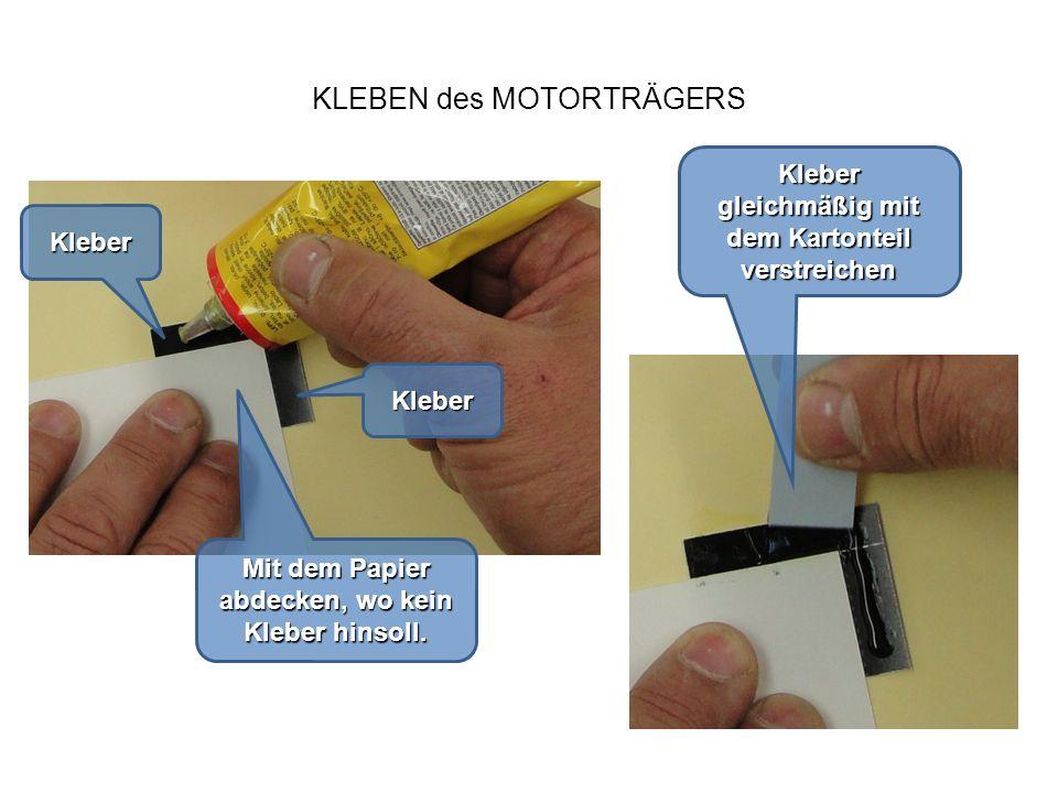 KLEBEN des MOTORTRÄGERS Kleber Kleber Mit dem Papier abdecken, wo kein Kleber hinsoll. Kleber gleichmäßig mit dem Kartonteil verstreichen