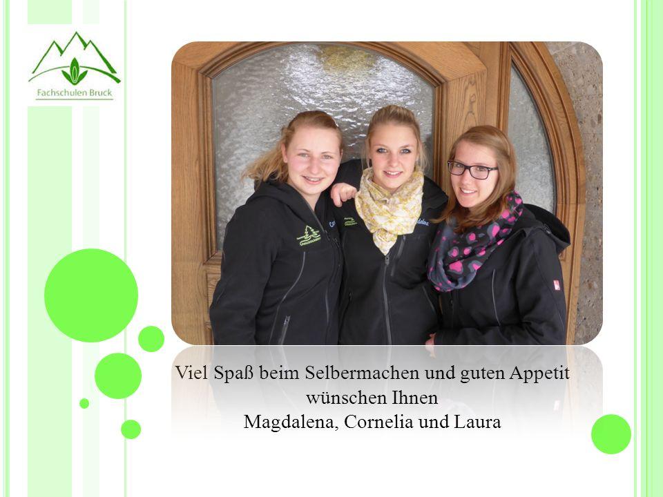 Viel Spaß beim Selbermachen und guten Appetit wünschen Ihnen Magdalena, Cornelia und Laura