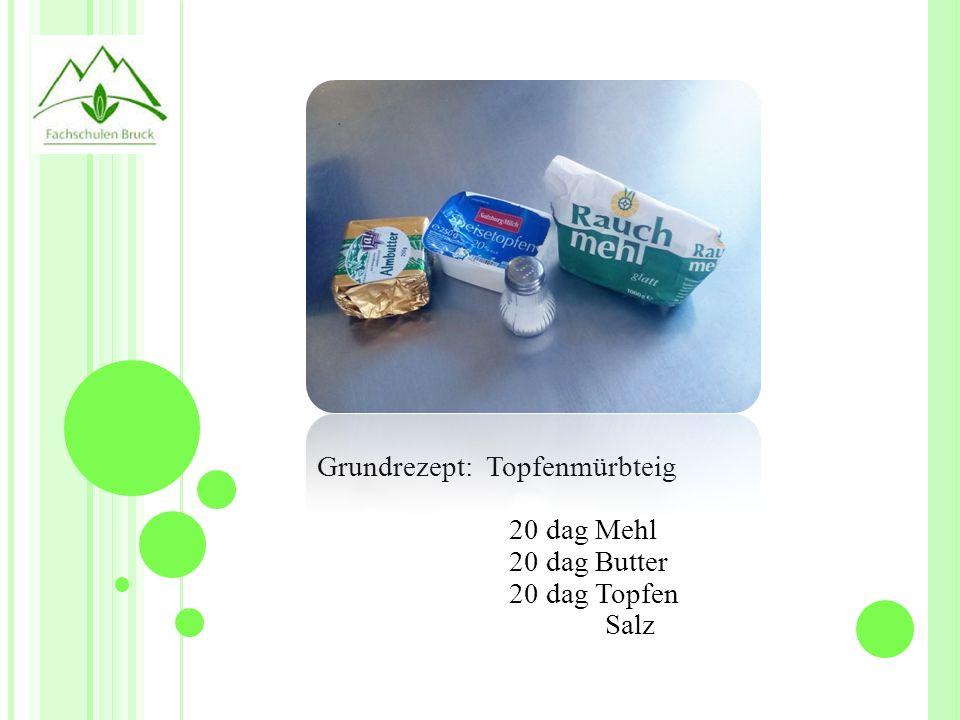 Grundrezept: Topfenmürbteig 20 dag Mehl 20 dag Butter 20 dag Topfen Salz