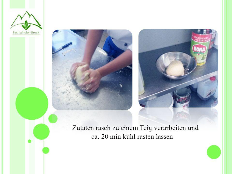 Zutaten rasch zu einem Teig verarbeiten und ca. 20 min kühl rasten lassen