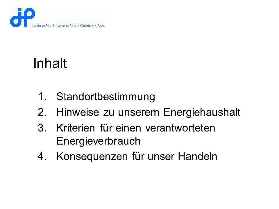 Inhalt 1.Standortbestimmung 2.Hinweise zu unserem Energiehaushalt 3.Kriterien für einen verantworteten Energieverbrauch 4.Konsequenzen für unser Hande