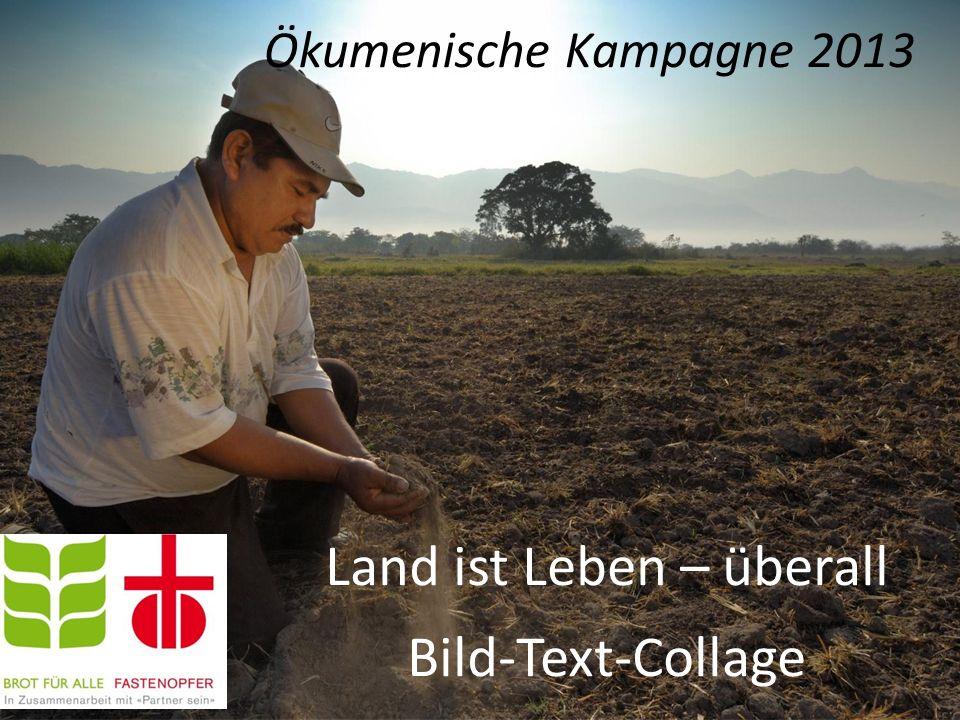 Land ist Leben – überall Bild-Text-Collage Ökumenische Kampagne 2013