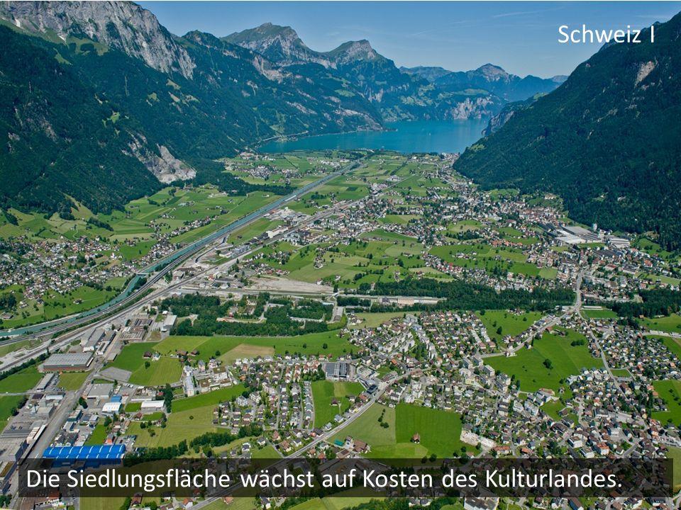 Schweiz I Die Siedlungsfläche wächst auf Kosten des Kulturlandes.