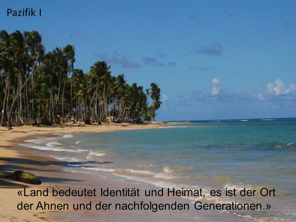Pazifik I «Land bedeutet Identität und Heimat, es ist der Ort der Ahnen und der nachfolgenden Generationen.»
