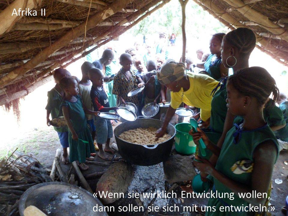 Afrika II «Wenn sie wirklich Entwicklung wollen, dann sollen sie sich mit uns entwickeln.»