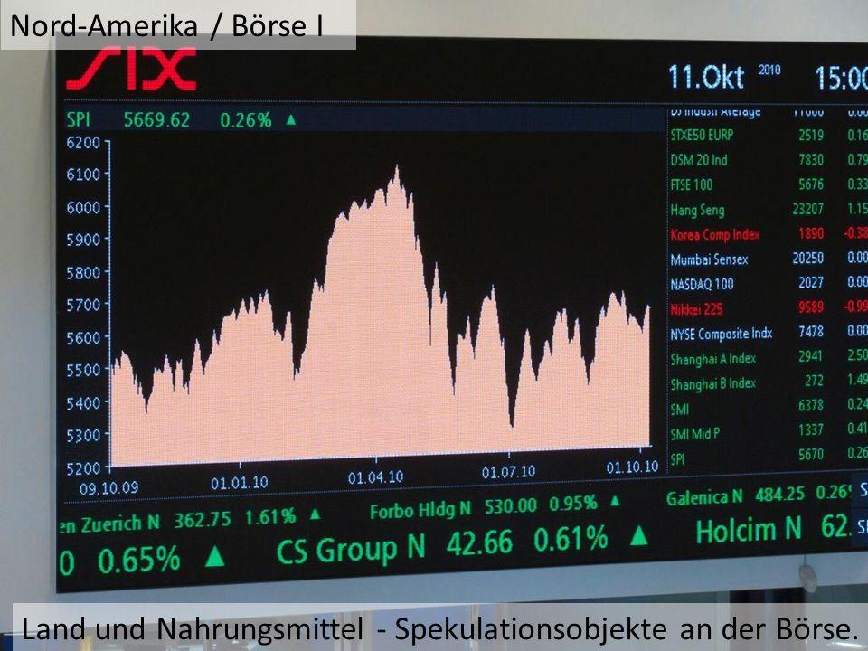 Nord-Amerika / Börse I Land und Nahrungsmittel - Spekulationsobjekte an der Börse.