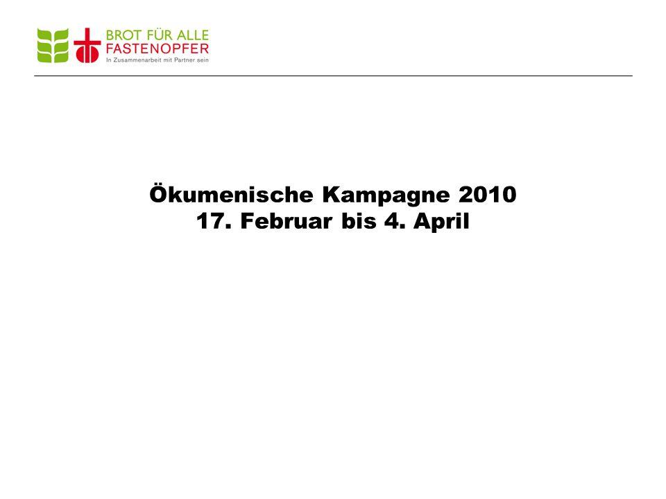 Ökumenische Kampagne 2010 17. Februar bis 4. April