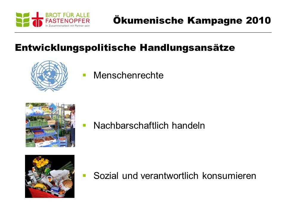Ökumenische Kampagne 2010 Entwicklungspolitische Handlungsansätze Menschenrechte Nachbarschaftlich handeln Sozial und verantwortlich konsumieren