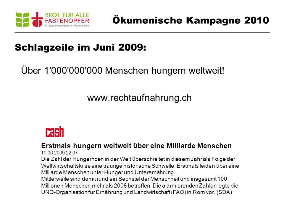 Ökumenische Kampagne 2010 Schlagzeile im Juni 2009: Über 1 000 000 000 Menschen hungern weltweit.