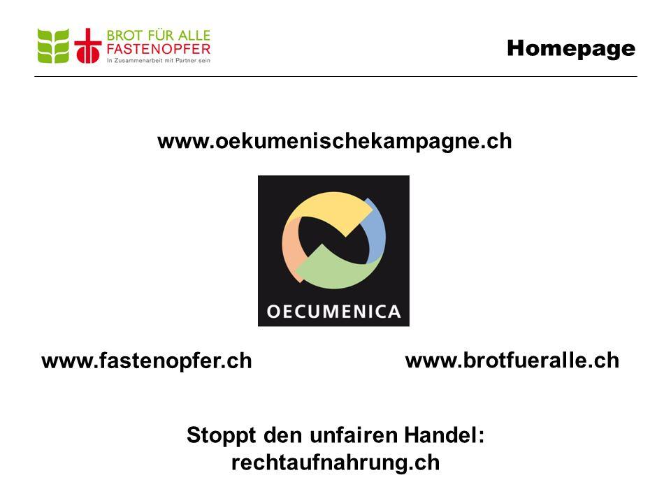 Homepage www.oekumenischekampagne.ch www.fastenopfer.ch www.brotfueralle.ch Stoppt den unfairen Handel: rechtaufnahrung.ch