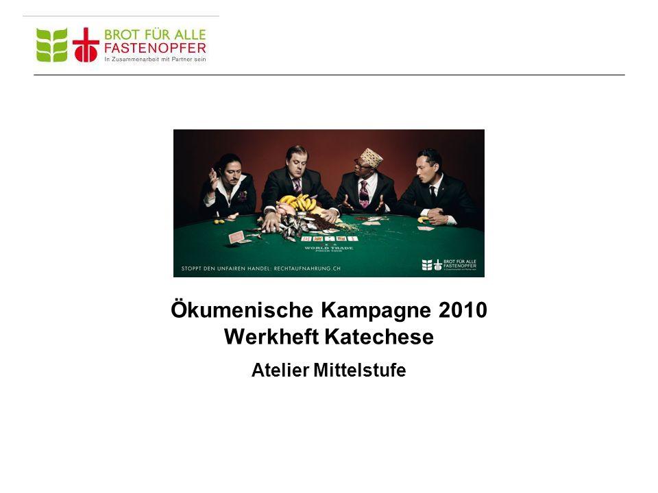 Ökumenische Kampagne 2010 Werkheft Katechese Atelier Mittelstufe