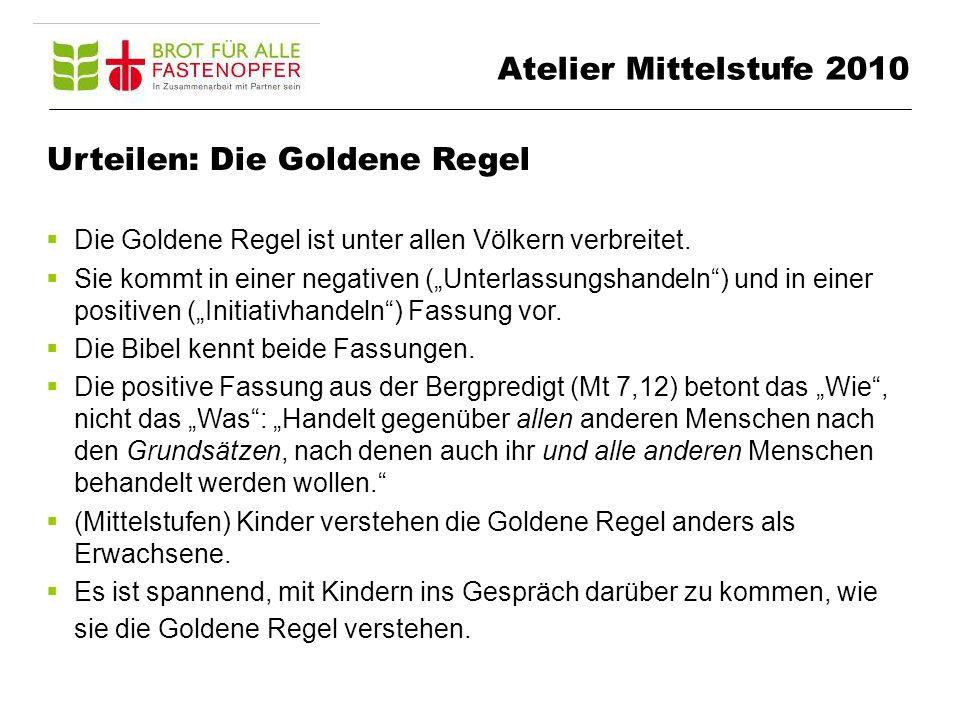 Urteilen: Die Goldene Regel Die Goldene Regel ist unter allen Völkern verbreitet.