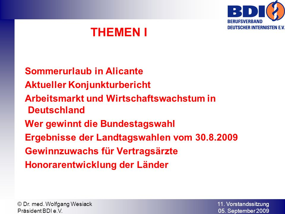 11. Vorstandssitzung 05. September 2009 © Dr. med. Wolfgang Wesiack Präsident BDI e.V. THEMEN I Sommerurlaub in Alicante Aktueller Konjunkturbericht A