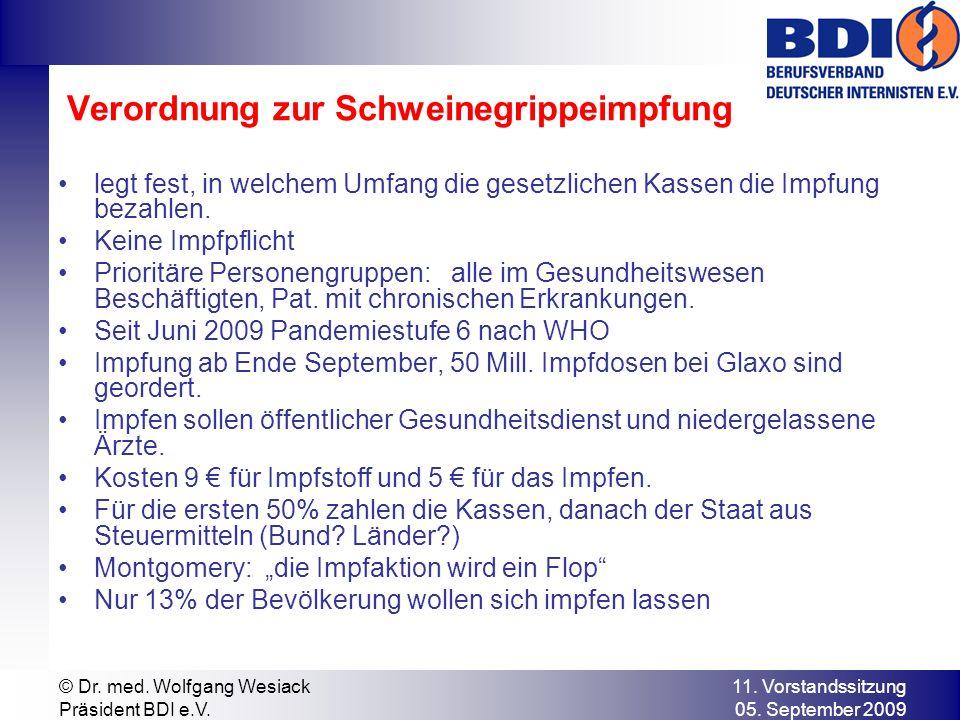 11. Vorstandssitzung 05. September 2009 © Dr. med. Wolfgang Wesiack Präsident BDI e.V. Verordnung zur Schweinegrippeimpfung legt fest, in welchem Umfa