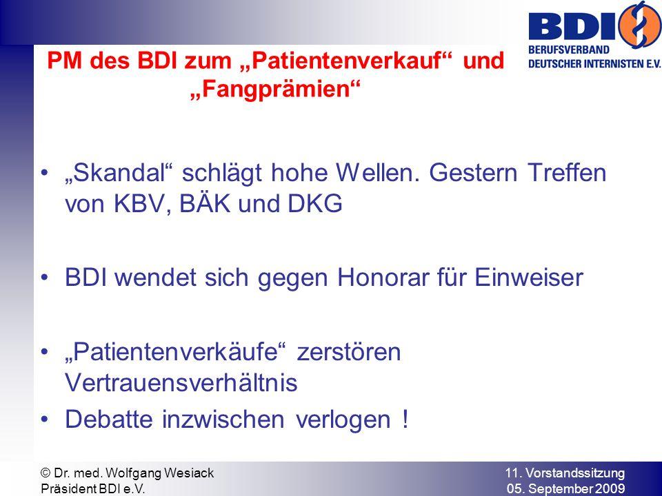 11. Vorstandssitzung 05. September 2009 © Dr. med. Wolfgang Wesiack Präsident BDI e.V. PM des BDI zum Patientenverkauf und Fangprämien Skandal schlägt