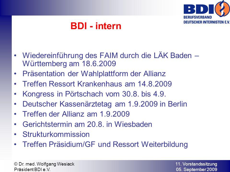 11. Vorstandssitzung 05. September 2009 © Dr. med. Wolfgang Wesiack Präsident BDI e.V. BDI - intern Wiedereinführung des FAIM durch die LÄK Baden – Wü
