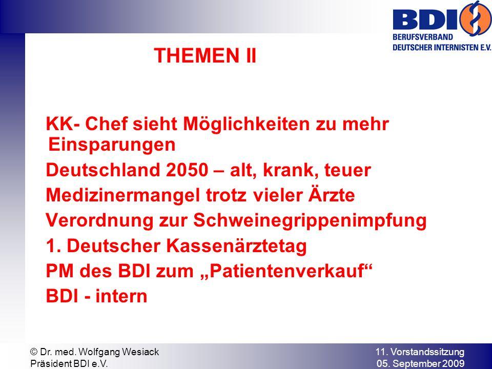 11. Vorstandssitzung 05. September 2009 © Dr. med. Wolfgang Wesiack Präsident BDI e.V. THEMEN II KK- Chef sieht Möglichkeiten zu mehr Einsparungen Deu