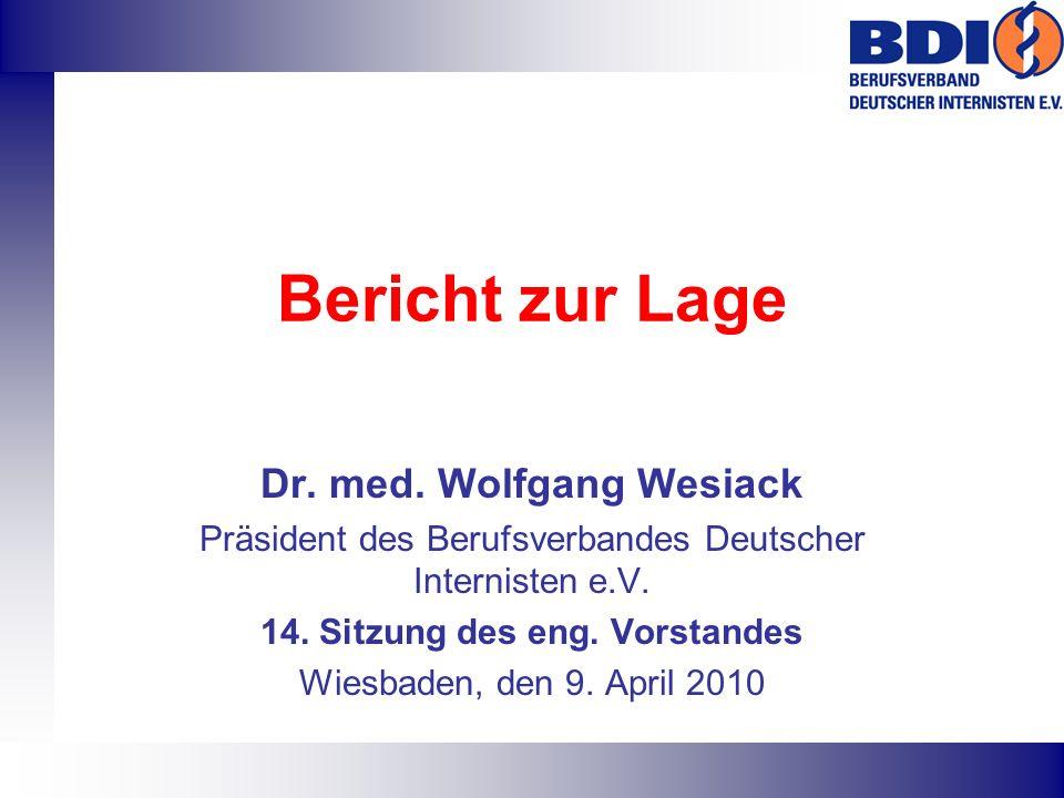 Bericht zur Lage Dr. med. Wolfgang Wesiack Präsident des Berufsverbandes Deutscher Internisten e.V. 14. Sitzung des eng. Vorstandes Wiesbaden, den 9.