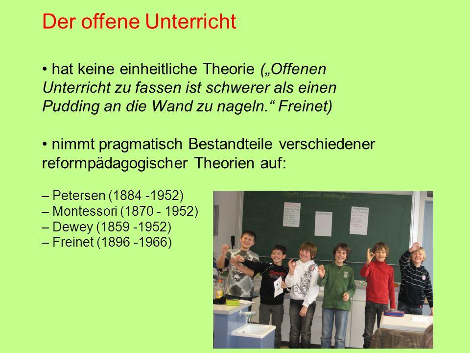 Der offene Unterricht hat keine einheitliche Theorie (Offenen Unterricht zu fassen ist schwerer als einen Pudding an die Wand zu nageln. Freinet) nimm