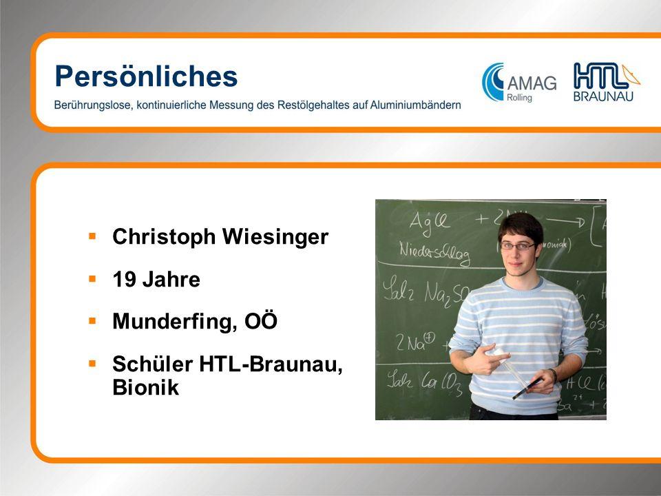 Persönliches Christoph Wiesinger 19 Jahre Munderfing, OÖ Schüler HTL-Braunau, Bionik