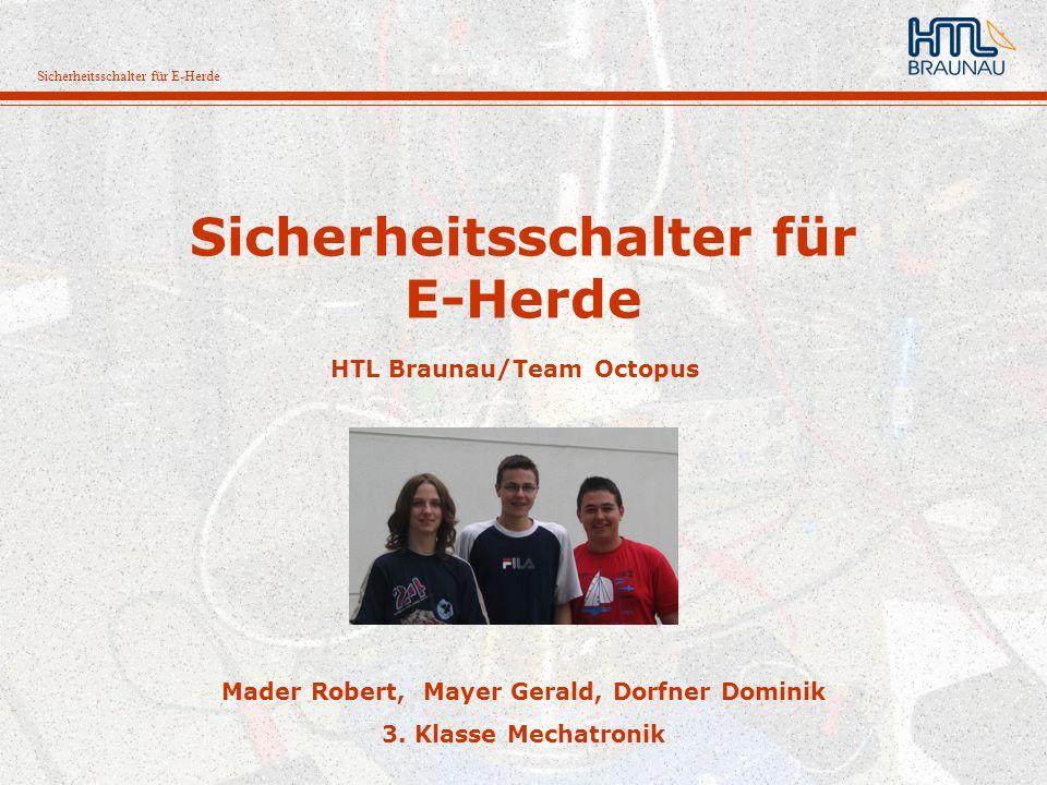 Sicherheitsschalter für E-Herde HTL Braunau/Team Octopus Mader Robert, Mayer Gerald, Dorfner Dominik 3. Klasse Mechatronik