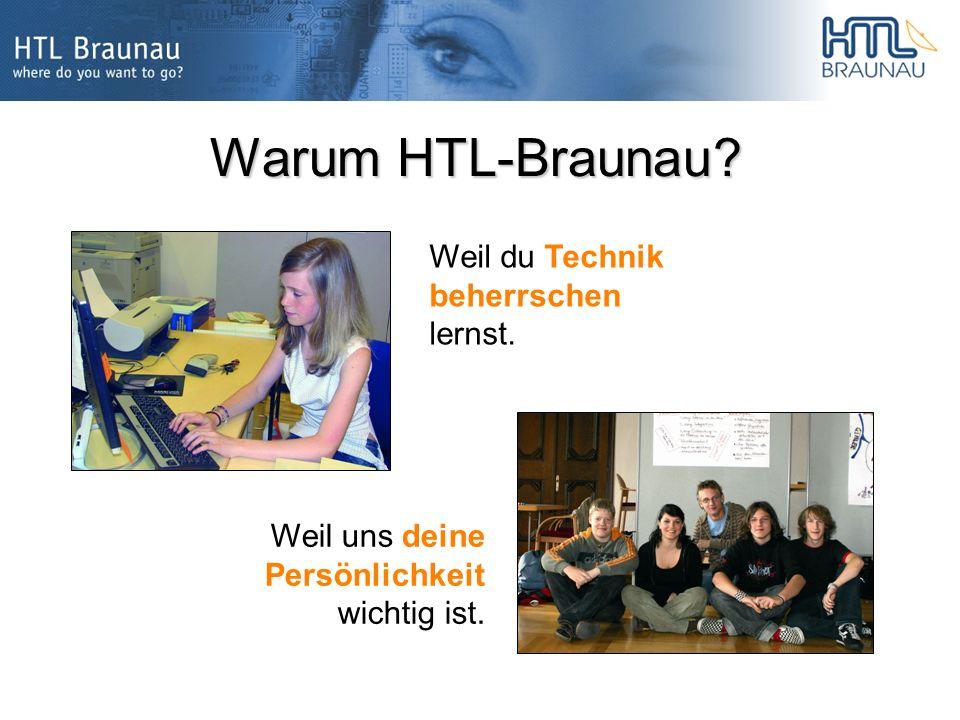 Warum HTL-Braunau Weil du Technik beherrschen lernst. Weil uns deine Persönlichkeit wichtig ist.
