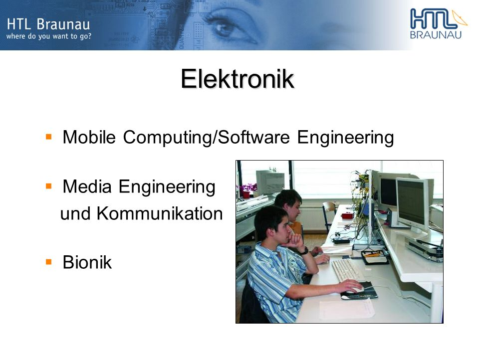 Elektronik Mobile Computing/Software Engineering Media Engineering und Kommunikation Bionik