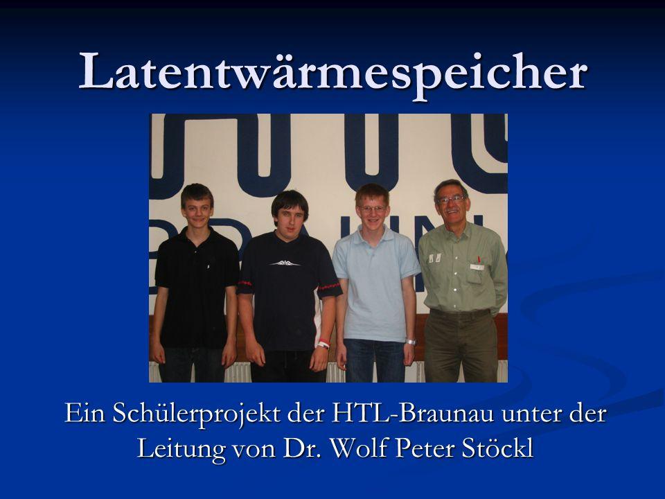 Latentwärmespeicher Ein Schülerprojekt der HTL-Braunau unter der Leitung von Dr. Wolf Peter Stöckl